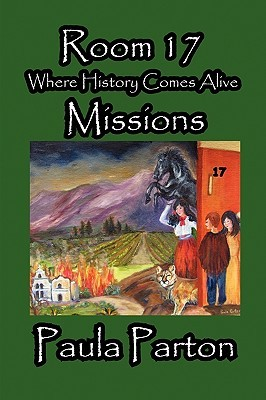 Room 17 - Where History Comes Alive - Missions  by  Paula Parton