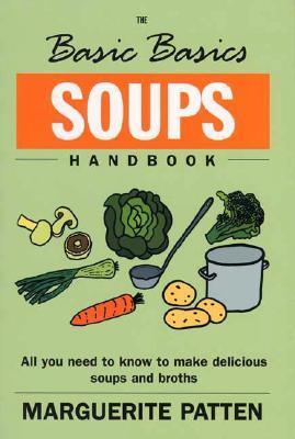 The Basic Basics Soups Handbook: All You Need to Know to Make Delicious Soups and Broths  by  Marguerite Patten