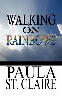 Walking on Rainbows  by  Paula St Claire