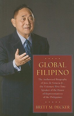 Global Filipino: The Authorized Biography of Jose De Venecia Jr., The Visionary Five-Time Speaker of The House of Representatives of the Philippines  by  Brett M. Decker