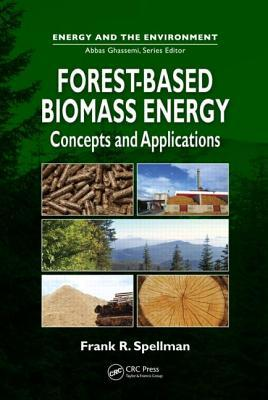 Forest-Based Biomass Energy: Concepts and Applications  by  Frank R. Spellman