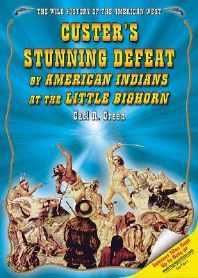 Custers Stunning Defeat American Indians at the Little Bighorn by Carl R. Green