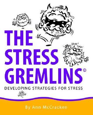The Stress Gremlins - Developing Strategies for Stress Ann McCracken