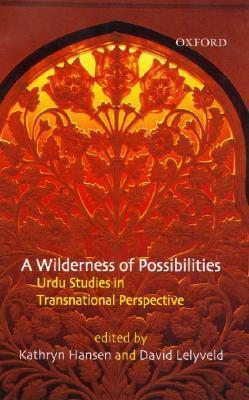 A Wilderness of Possibilities: Urdu Studies in Transnational Perspective Kathryn Hansen