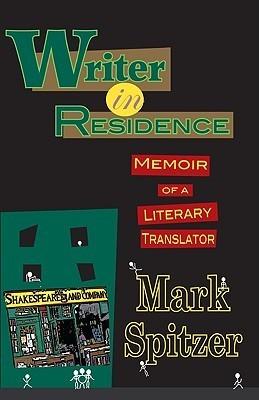 Writer in Residence: Memoir of a Literary Translater Mark Spitzer