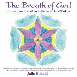 The Breath of God: Thirty-Three Invitations to Embody Holy Wisdom Julie Hliboki