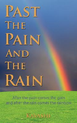 PAST THE PAIN AND THE RAIN: After the pain comes the gain and after the Rain comes the rainbow  by  Kavashi
