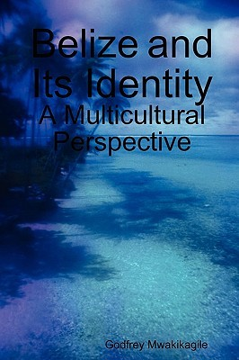 Belize and Its Identity: A Multicultural Perspective  by  Godfrey Mwakikagile