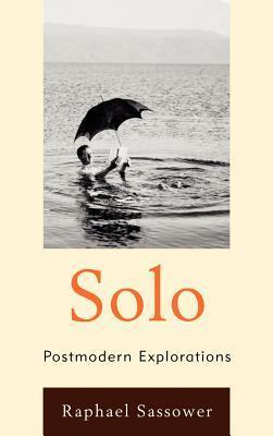 Solo: Postmodern Explorations Raphael Sassower