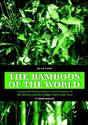The Bamboos of the World: Annotated Nomenclature and Literature of the Species and the Higher and Lower Taxa  by  D. Ohrnberger