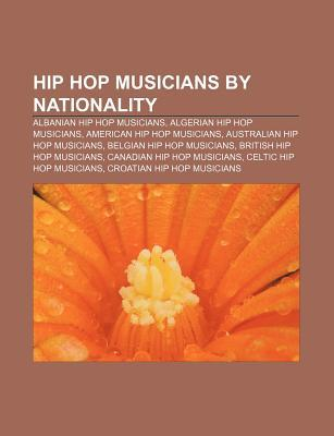 Hip Hop Musicians  by  Nationality: Albanian Hip Hop Musicians, Algerian Hip Hop Musicians, American Hip Hop Musicians by Source Wikipedia