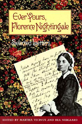 Ever Yours, Florence Nightingale: Selected Letters Florence Nightingale