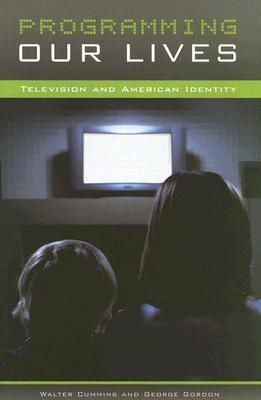 Programming Our Lives: Television and American Identity Walter Cummins