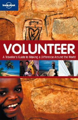 Volunteer: A Travellers Guide to Making a Difference Around the World  by  Charlotte Hindle