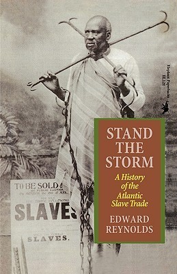 Stand the Storm: A History of the Atlantic Slave Trade  by  Edward Reynolds