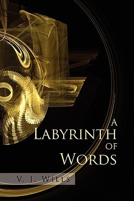 A Labyrinth of Words  by  V. J. Wills