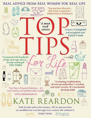 Top Tips for Life: Real Advice from Real Women for Real Life Kate Reardon