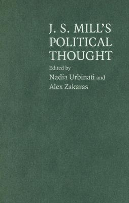 J.S. Mills Political Thought: A Bicentennial Reassessment  by  Nadia Urbinati
