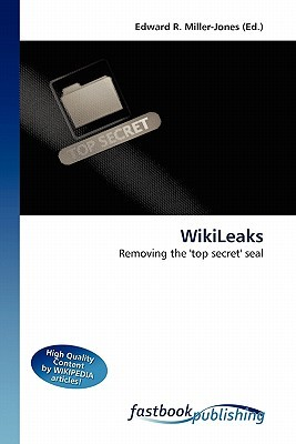 Wiki Leaks: Removing The Top Secret Seal  by  Edward R. Miller-Jones