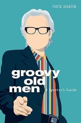 Groovy Old Men: A Spotters Guide. Nick Baker Nick Baker