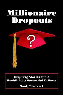 Millionaire Dropouts Woody Woodward