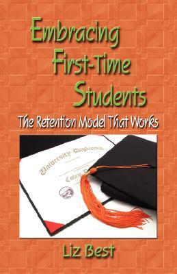 Embracing First-Time Students: The Retention Model That Works Liz Best