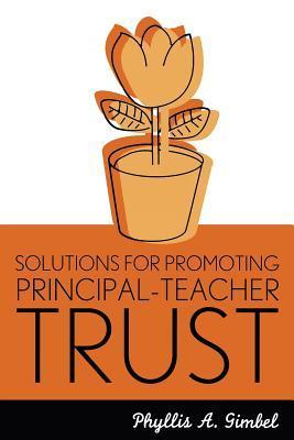 Solutions for Promoting Principal-Teacher Trust  by  Phyllis A. -. Gimbel