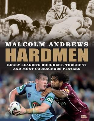 Hardmen : rugby leagues roughest, toughest and most courageous players Malcolm Andrews