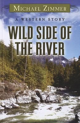 Wild Side of the River: A Western Story  by  Michael Zimmer
