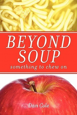 Beyond Soup: Something to Chew on  by  Dan Cole