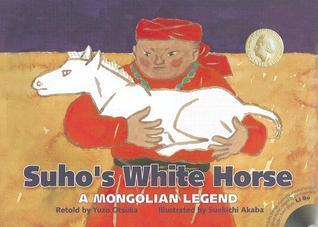 Suhos White Horse: A Mongolian Legend  by  Yuzo Otsuka