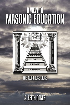 A View to Masonic Education: The Blue House Lodge A. Keith Jones