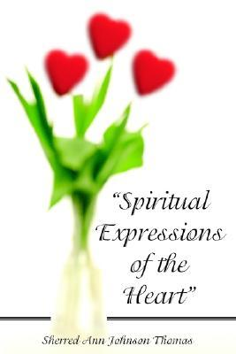 Spiritual Expressions of the Heart  by  Sherred Ann Johnson Thomas