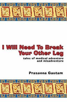 I Will Need To Break Your Other Leg Prasanna Gautam