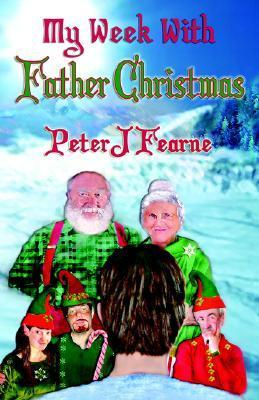 My Week with Father Christmas  by  Peter, J. Fearne