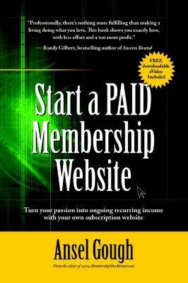 Start a Paid Membership Site Ansel E. Gough