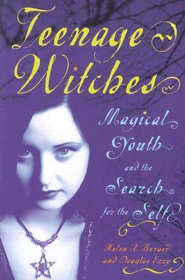 Teenage Witches: Magical Youth and the Search for the Self  by  Helen A. Berger