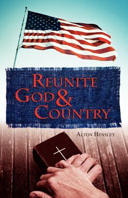 Reunite God and Country  by  Alton Hensley