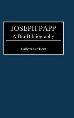 Joseph Papp: A Bio-Bibliography Barbara Lee Horn