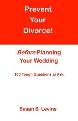 Prevent Your Divorce Before Planning Your Wedding Susan S. Levine