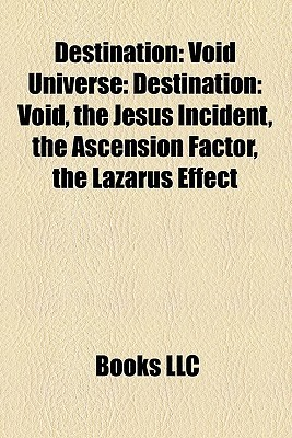 Destination: Void Universe: Destination: Void, the Jesus Incident, the Ascension Factor, the Lazarus Effect  by  Books LLC