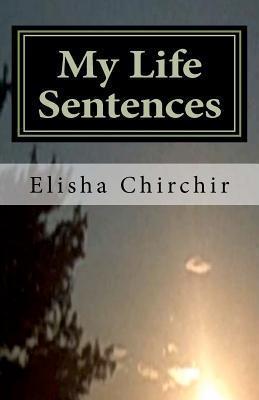 My Life Sentences: A True Story  by  Elisha Chirchir