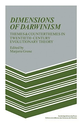 Dimensions of Darwinism: Themes and Counterthemes in Twentieth-Century Evolutionary Theory  by  Marjorie Grene