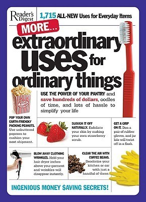 More Extraordinary Uses for Ordinary Things: 1,715 All-New Uses for Everyday Things Readers Digest Association