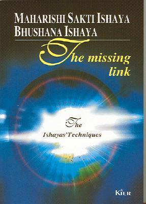 The missing link. The Ishayas Techniques  by  Sakti Ishaya y Bhushana Ishaya
