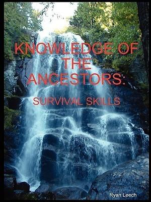 Knowledge of the Ancestors: Survival Skills Ryan Leech