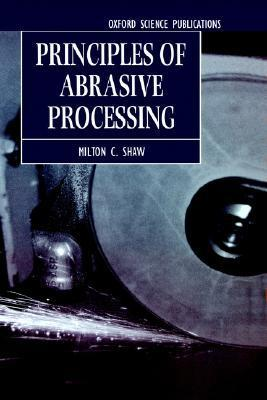 Principles of Abrasive Processing  by  Milton C. Shaw