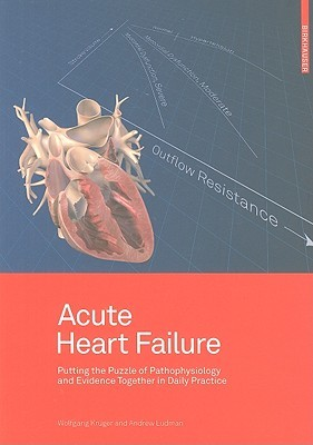 Acute Heart Failure: Putting the Puzzle of Pathophysiology and Evidence Together in Daily Practice  by  Wolfgang Krüger