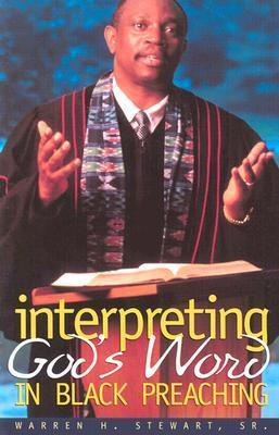 Interpreting Gods Word in Black Preaching Warren H. Stewart