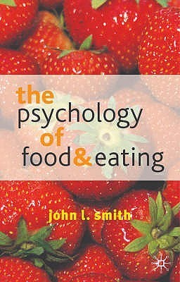 The Psychology Of Food And Eating: A Fresh Approach To Theory And Method John L. Smith